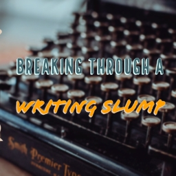 Breaking Through A Writing Slump
